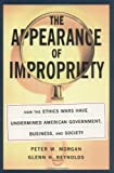 The Appearance of Impropriety:  How the Ethics Wars Have Undermined American Government, Business, and Society