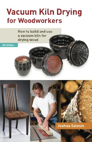 Vacuum Kiln Drying for Woodworkers: How to Build and Use a Vacuum Kiln for Drying Wood