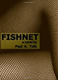 Fishnet, Paul A. Toth, 1932557091
