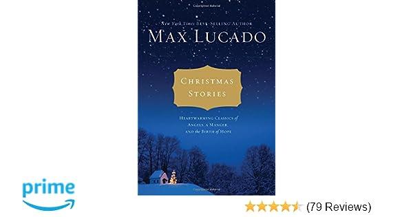 Christmas stories heartwarming classics of angels a manger and christmas stories heartwarming classics of angels a manger and the birth of hope max lucado 9781401685430 amazon books fandeluxe Gallery