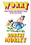 Worry! How to Kick the Serenity Habit in Ninety-Eight Easy Steps, Robert Morley, 0399125965