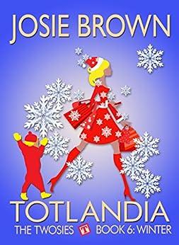 Totlandia: Book 6 (Contemporary Romance): The Twosies - Winter by [Brown, Josie]