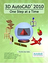 3D AutoCAD 2010: One Step at a Time by Sykes, Timothy Sean published by Forager Publications (2009)