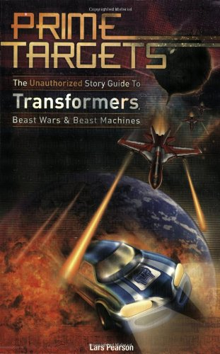 - Prime Targets: The Unauthorized Guide to Transformers, Beast Wars and Beast Machines