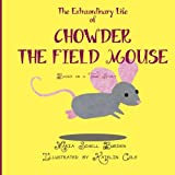 The Extraordinary Life of Chowder the Field Mouse (Volume 1)