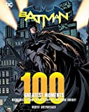: Batman: 100 Greatest Moments: Highlights from the History of The Dark Knight (100 Greatest Moments of DC Comics)