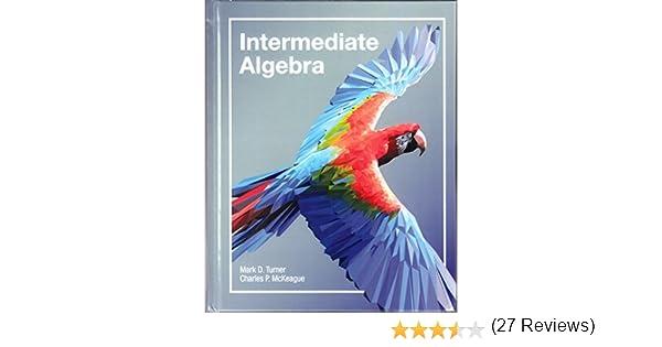 Intermediate algebra mark turner and charles p mckeague intermediate algebra mark turner and charles p mckeague 9781630980504 amazon books fandeluxe Choice Image