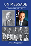 img - for On Message: Political Communications of Australian Prime Ministers 1901-2014 book / textbook / text book