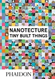Nanotecture: Tiny Built Things