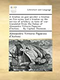 img - for A treatise on gun-powder; a treatise on fire-arms; and a treatise on the service of artillery in time of war: translated from the Italian of ... d'Antoni, ... By Captain Thomson, ... book / textbook / text book