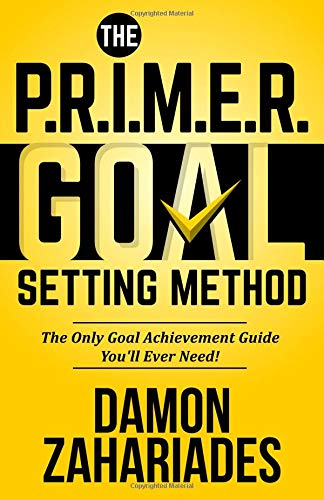 Download The P.R.I.M.E.R. Goal Setting Method: The Only Goal Achievement Guide You'll Ever Need! pdf epub