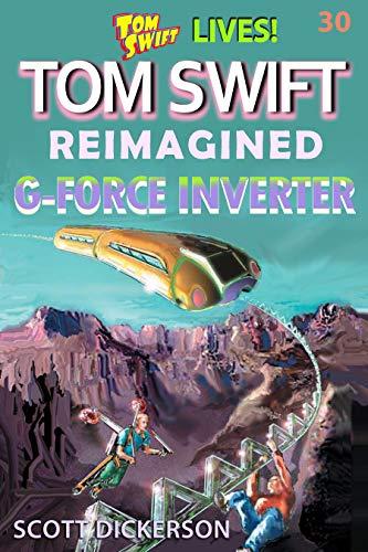 Tom Swift Lives! G-Force Inverter (Tom Swift reimagined! Book 30) (Tom Swift Kindle Books)