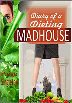 Diary of a Dieting Madhouse: The Novel by [Singleton, Paige]