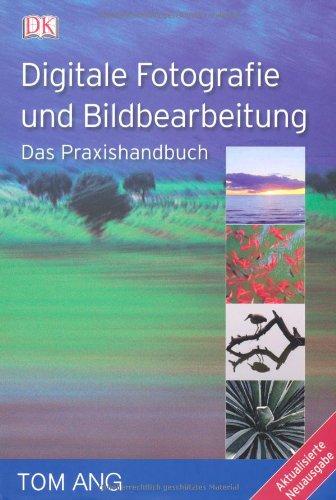 Digitale Fotografie und Bildbearbeitung: Das Praxishandbuch