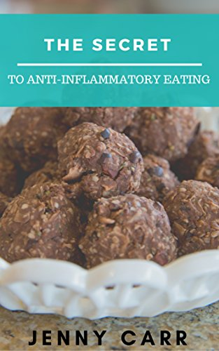 The Secret To Anti-Inflammatory Eating: The guide to following an anti-inflammatory diet without overwhelm & deprivation.. by Jenny Carr