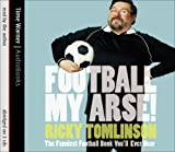 Football My Arse!: The Funniest Football Book You'll Ever Read