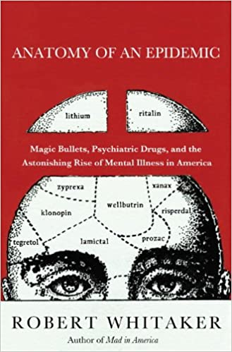 Anatomy of an Epidemic: Magic Bullets, Psychiatric Drugs, and the Astonishing Rise of Mental Illness in America 9780307452412 Higher Education Textbooks at amazon