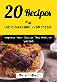 20 Geshmak Jewish Recipes for Delicious Hanukkah Meals : Impress and Delight Your Guests This Holiday Season (Even the Fussiest Ones...)
