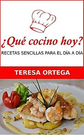Qué Cocino Hoy Recetas De Cocina Sencillas Para El Día A