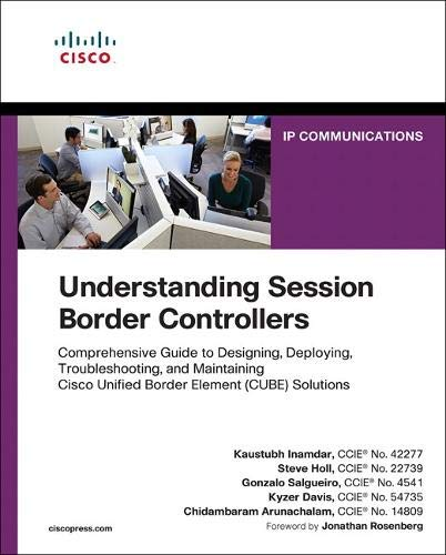 Understanding Session Border Controllers: Comprehensive Guide to Designing, Deploying, Troubleshooting, and Maintaining Cisco Unified Border Element (CUBE) Solutions (Networking Technology) Kaustubh Inamdar