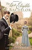 The Last Eligible Bachelor: A Regency Romance (Seasons of Change)