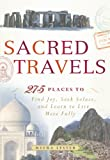 img - for Sacred Travels: 275 Places to Find Joy, Seek Solace, and Learn to Live More Fully book / textbook / text book