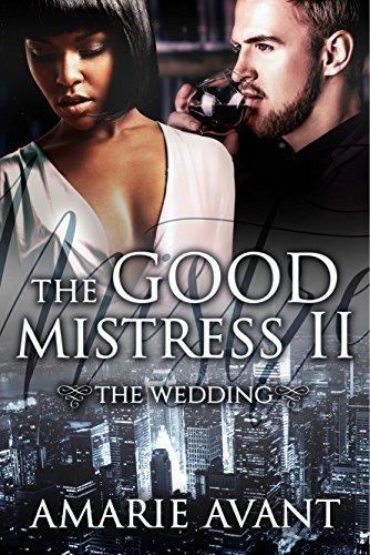THE GOOD MISTRESS II: The Wedding: A BWWM Billionaire Romance