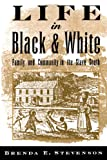 Front cover for the book Life in Black and White: Family and Community in the Slave South by Brenda E. Stevenson