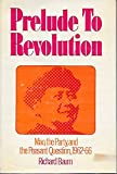Prelude to Revolution: Mao, the Party, and the Peasant Question, 1962-66