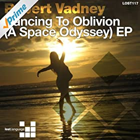 Robert Vadney - Dancing To Oblivion (A Space Odyssey) EP
