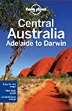 img - for Lonely Planet Central Australia - Adelaide to Darwin (Travel Guide) book / textbook / text book