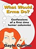 What Would Erma Do? Confessions of a First-Time Humor Columnist