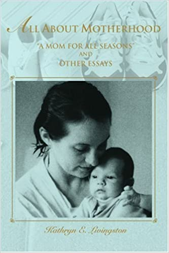 all about motherhood a mom for all seasons and other essays  all about motherhood a mom for all seasons and other essays 0th edition
