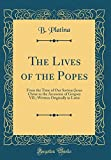 img - for The Lives of the Popes: From the Time of Our Saviour Jesus Christ to the Accession of Gregory VII.; Written Originally in Latin (Classic Reprint) book / textbook / text book