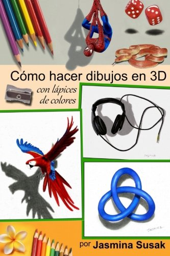 Como Hacer Dibujos en 3D: con Lapices de Colores por Jasmina Susak (Spanish Edition) [Jasmina Susak] (Tapa Blanda)