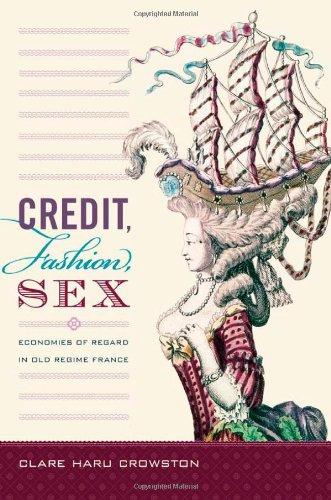 Credit, Fashion, Sex: Economies of Regard in Old Regime France