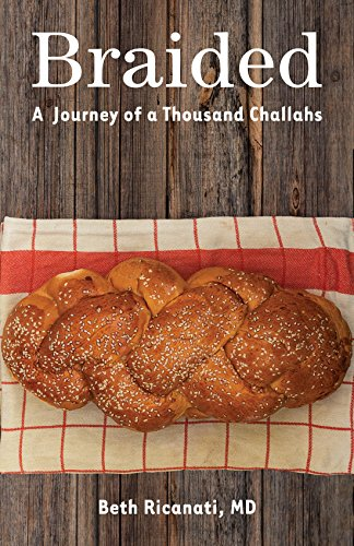 Braided: A Journey of a Thousand Challahs by Beth Ricanati MD