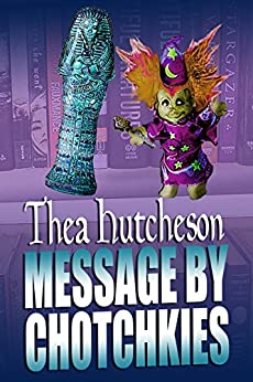 Message by Chotchkies by [Hutcheson, Thea]