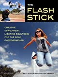 The Flash Stick: Creative Lighting Solutions for the Solo Photographer (Fast Photo Expert)