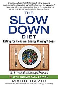 The Slow Down Diet: Eating for Pleasure, Energy, and Weight Loss by [David, Marc]