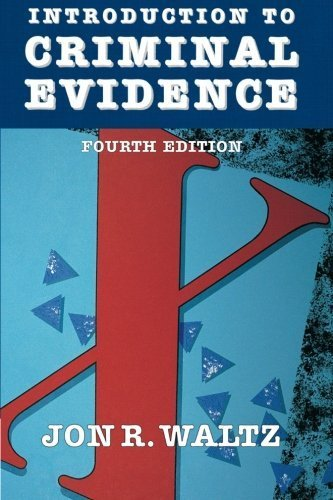 Introduction to Criminal Evidence (Fourth Edition) by Waltz, Jon(January 1, 1997) Paperback
