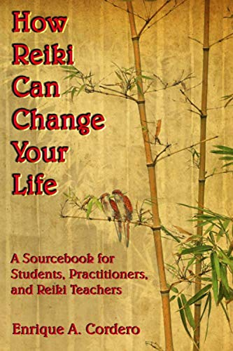How Reiki Can Change Your Life: A Sourcebook for Students, Practitioners, and Reiki Teachers