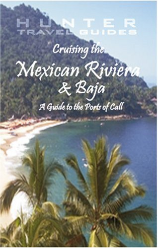 Cruising the Mexican Riviera & Baja: A Guide to the Ships & the Ports of Call (Cruising the Mexican Riviera & Baja)