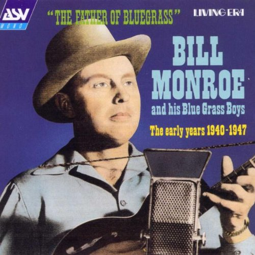 The Father Of Bluegrass: Early Years 1940-47 by Asv Living Era
