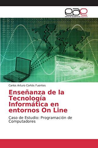 Descargar Libro Enseñanza De La Tecnología Informática En Entornos On Line: Caso De Estudio: Programación De Computadores Carlos Arturo Cortés Fuentes