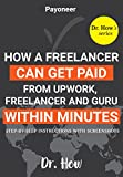 Payoneer: How A Freelancer Can Get Paid from Upwork, Freelancer and Guru Within Minutes - Step-by-step instructions with screenshots (Dr. How's series)