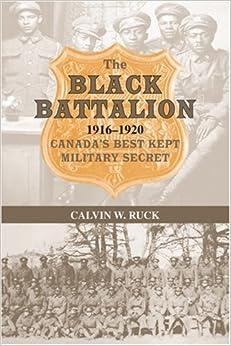 The Black Battalion: 1916-1920, Canada's Best Kept Military Secret