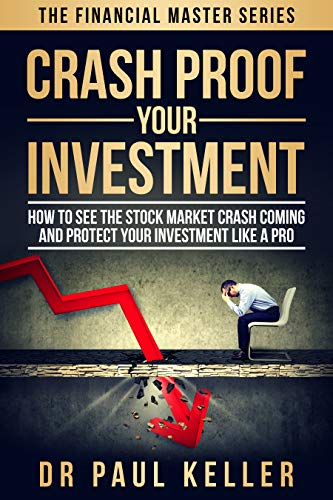 Crash Proof Your Investment: How to See the Stock Market Crash Coming and  Protect Your Investment Like a Pro (Financial Master Series Book 1)