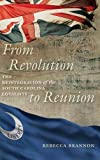 From Revolution to Reunion: The Reintegration of the South Carolina Loyalists