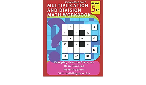 Multiplication and Division Math Workbook 5th Grade: Everyday Practice Exercises, Basic Concept, Word Problem, Skill-Building practice, write-and-erase, skill-building practice, common core, 5th grade: Amazon.es: Zone, Scholastic, Zone, Scholastic ...